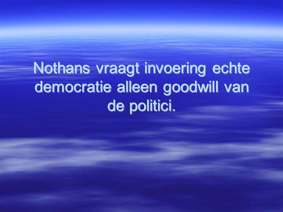 Nothans vraagt invoering echte democratie alleen goodwill van de politici.