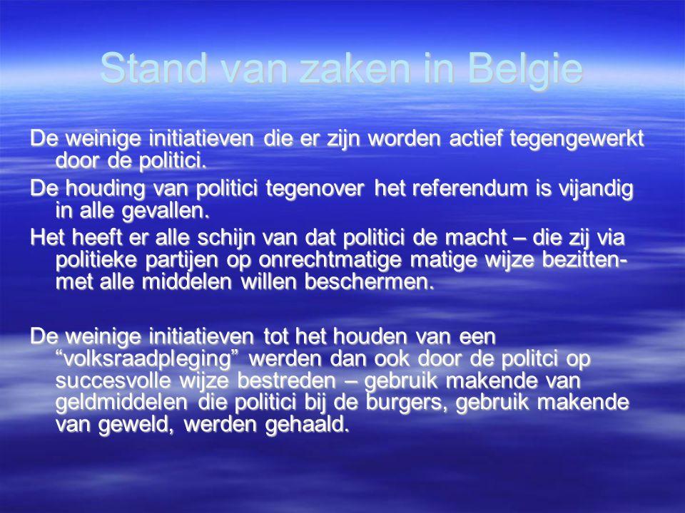 Stand van zaken in Belgie De weinige initiatieven die er zijn worden actief tegengewerkt door de politici. De houding van politici tegenover het refer