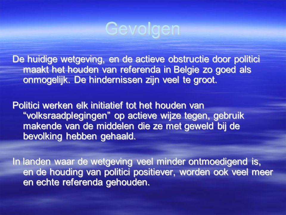 Gevolgen De huidige wetgeving, en de actieve obstructie door politici maakt het houden van referenda in Belgie zo goed als onmogelijk.