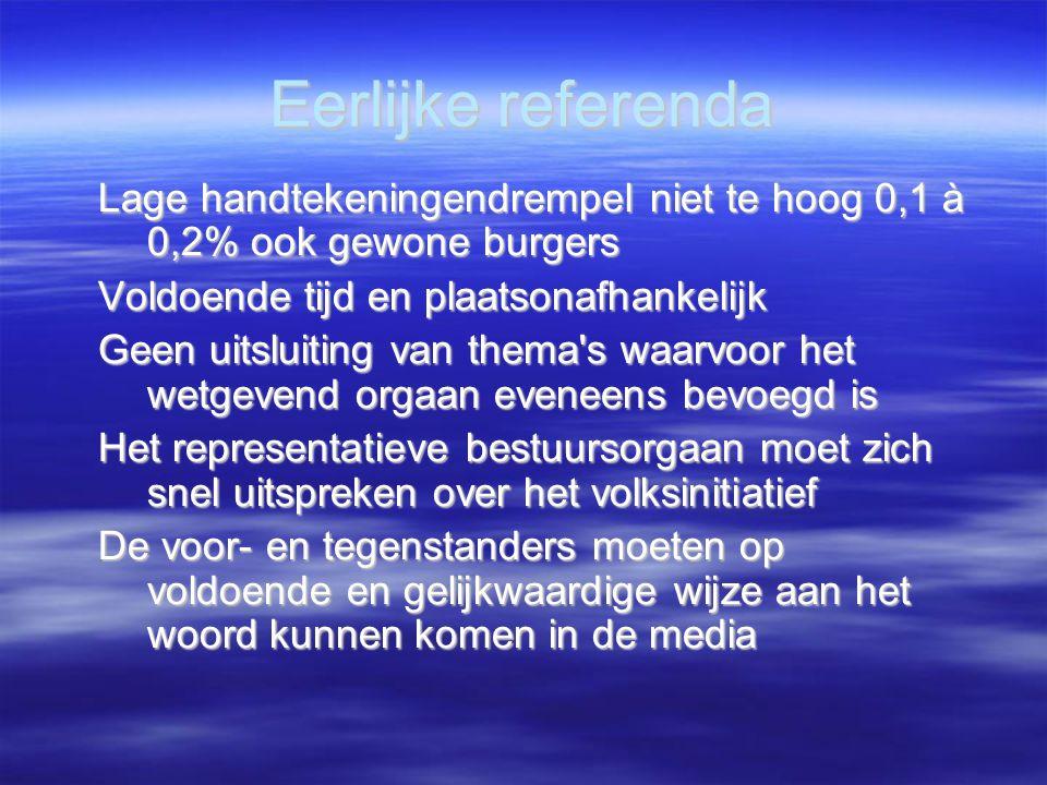 Eerlijke referenda Lage handtekeningendrempel niet te hoog 0,1 à 0,2% ook gewone burgers Voldoende tijd en plaatsonafhankelijk Geen uitsluiting van th