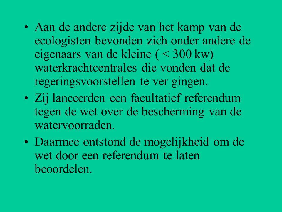 Aan de andere zijde van het kamp van de ecologisten bevonden zich onder andere de eigenaars van de kleine ( < 300 kw) waterkrachtcentrales die vonden dat de regeringsvoorstellen te ver gingen.