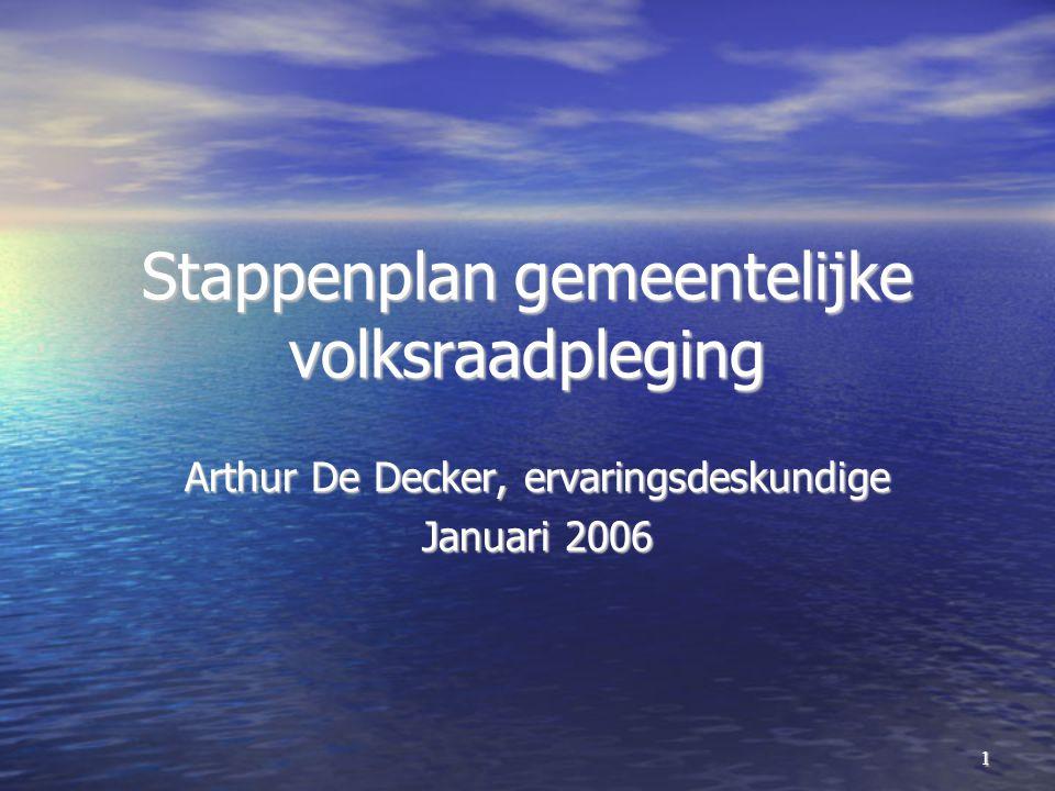 1 Stappenplan gemeentelijke volksraadpleging Arthur De Decker, ervaringsdeskundige Januari 2006