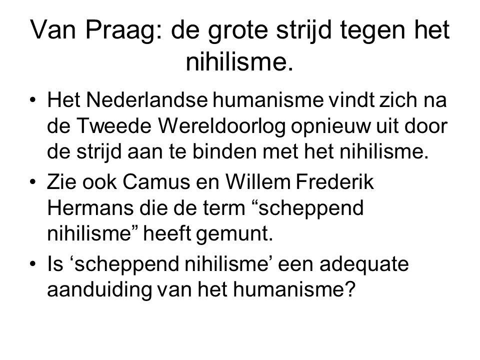 Van Praag: de grote strijd tegen het nihilisme. Het Nederlandse humanisme vindt zich na de Tweede Wereldoorlog opnieuw uit door de strijd aan te binde