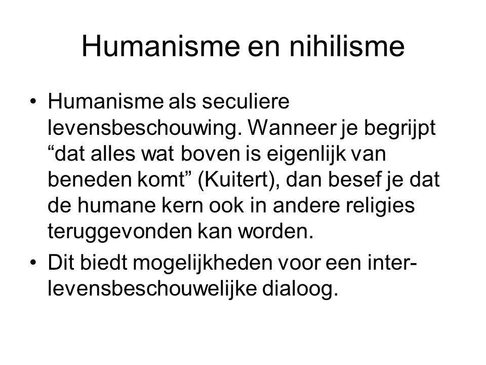 """Humanisme en nihilisme Humanisme als seculiere levensbeschouwing. Wanneer je begrijpt """"dat alles wat boven is eigenlijk van beneden komt"""" (Kuitert), d"""