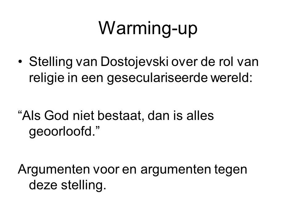 Warming-up Stelling van Dostojevski over de rol van religie in een geseculariseerde wereld: Als God niet bestaat, dan is alles geoorloofd. Argumenten voor en argumenten tegen deze stelling.