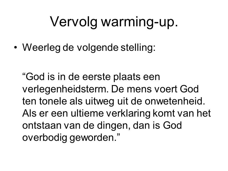 """Vervolg warming-up. Weerleg de volgende stelling: """"God is in de eerste plaats een verlegenheidsterm. De mens voert God ten tonele als uitweg uit de on"""