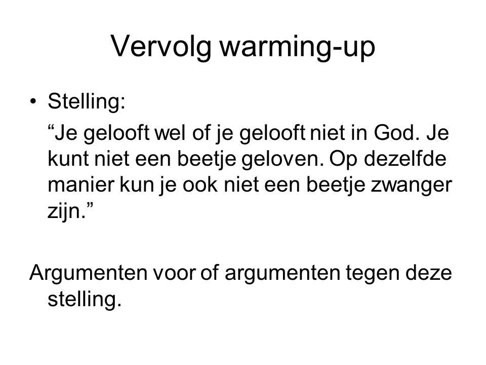 """Vervolg warming-up Stelling: """"Je gelooft wel of je gelooft niet in God. Je kunt niet een beetje geloven. Op dezelfde manier kun je ook niet een beetje"""