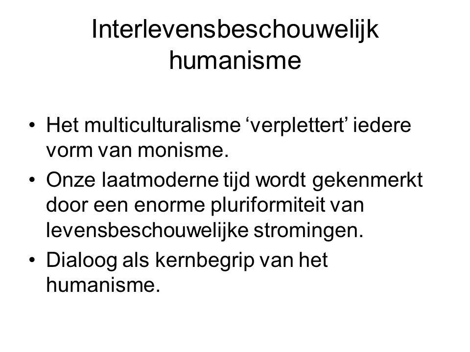 Interlevensbeschouwelijk humanisme Het multiculturalisme 'verplettert' iedere vorm van monisme. Onze laatmoderne tijd wordt gekenmerkt door een enorme