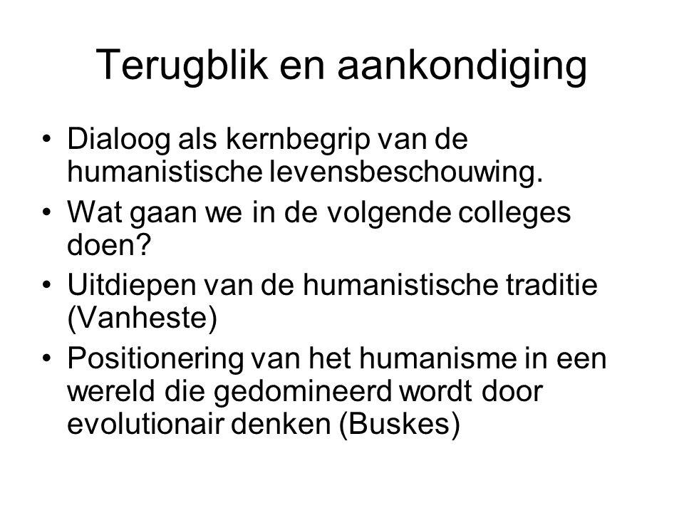 Terugblik en aankondiging Dialoog als kernbegrip van de humanistische levensbeschouwing. Wat gaan we in de volgende colleges doen? Uitdiepen van de hu
