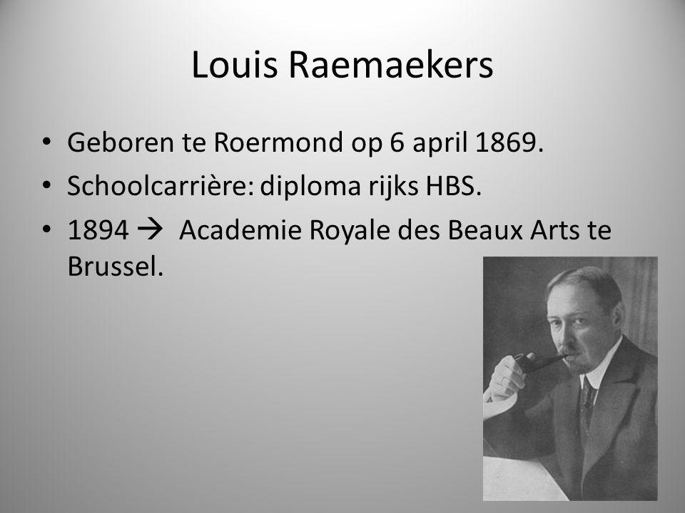 Louis Raemaekers Geboren te Roermond op 6 april 1869. Schoolcarrière: diploma rijks HBS. 1894  Academie Royale des Beaux Arts te Brussel.
