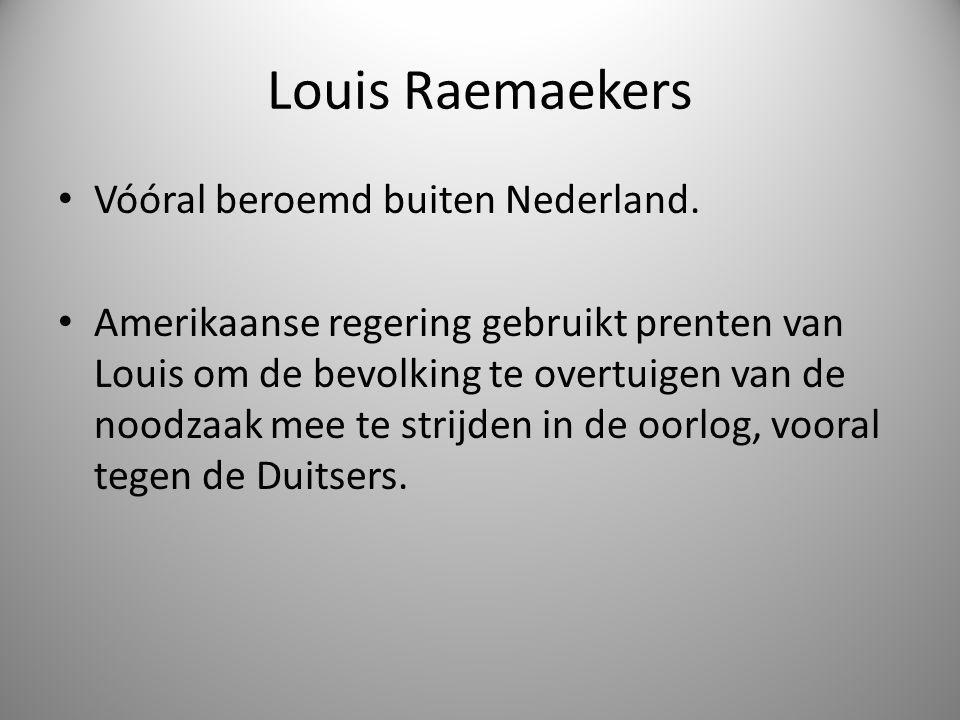 Louis Raemaekers Vóóral beroemd buiten Nederland. Amerikaanse regering gebruikt prenten van Louis om de bevolking te overtuigen van de noodzaak mee te