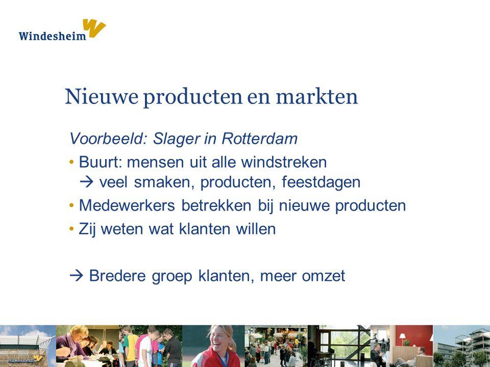 Nieuwe producten en markten Voorbeeld: Slager in Rotterdam Buurt: mensen uit alle windstreken  veel smaken, producten, feestdagen Medewerkers betrekken bij nieuwe producten Zij weten wat klanten willen  Bredere groep klanten, meer omzet