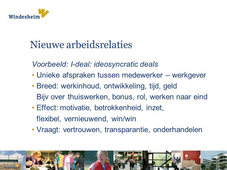 Nieuwe arbeidsrelaties Voorbeeld: I-deal: ideosyncratic deals Unieke afspraken tussen medewerker – werkgever Breed: werkinhoud, ontwikkeling, tijd, ge