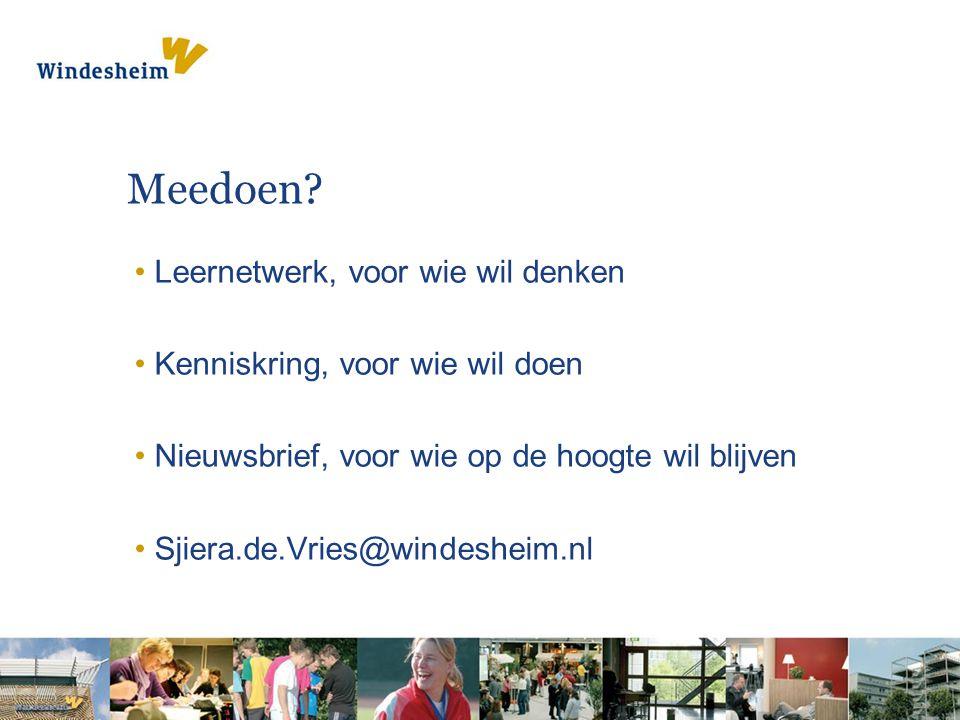 Meedoen? Leernetwerk, voor wie wil denken Kenniskring, voor wie wil doen Nieuwsbrief, voor wie op de hoogte wil blijven Sjiera.de.Vries@windesheim.nl