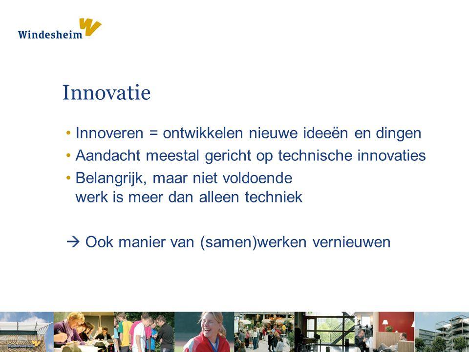 Innovatie Innoveren = ontwikkelen nieuwe ideeën en dingen Aandacht meestal gericht op technische innovaties Belangrijk, maar niet voldoende werk is me