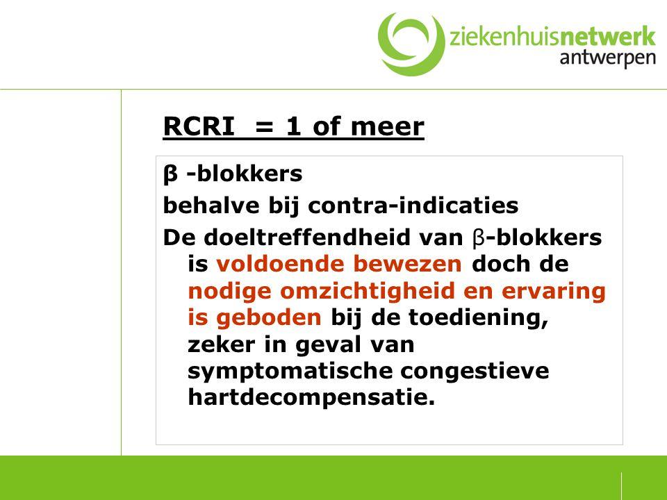 RCRI ≥ 3 behandeling met β -blokkers (behalve indien tegenaangewezen) zodat de preoperatieve procedure kan worden verder gezet.
