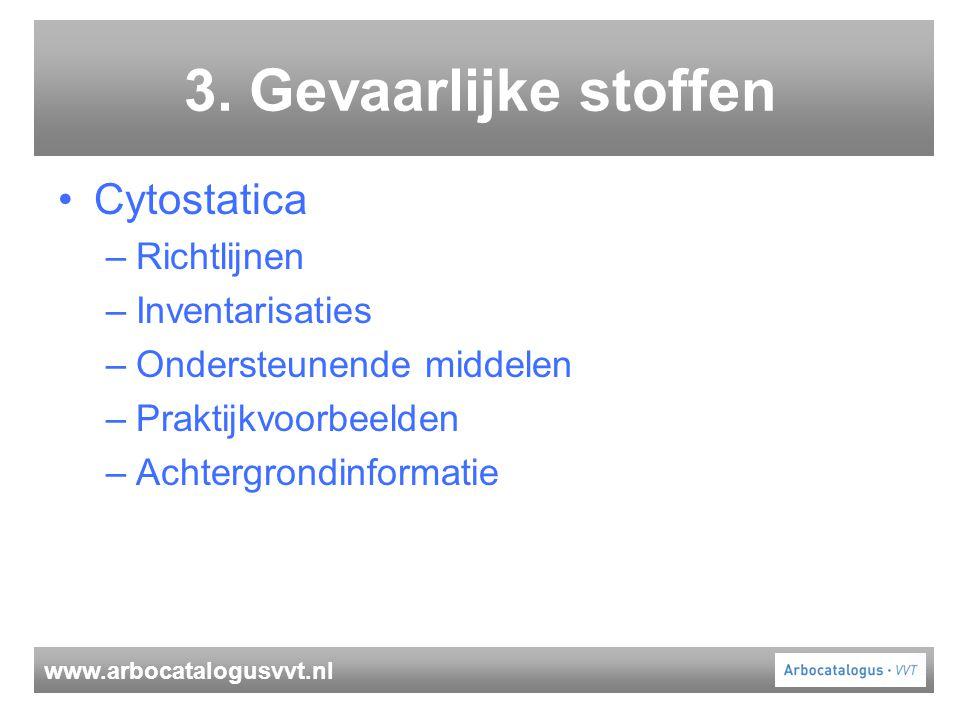 www.arbocatalogusvvt.nl 3. Gevaarlijke stoffen Cytostatica –Richtlijnen –Inventarisaties –Ondersteunende middelen –Praktijkvoorbeelden –Achtergrondinf