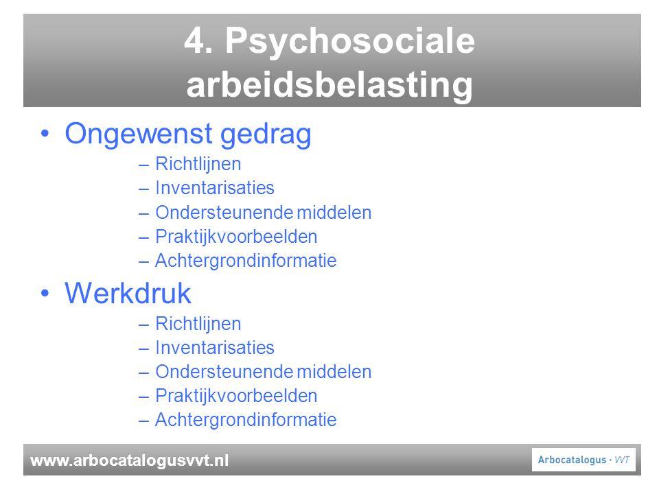 www.arbocatalogusvvt.nl 4. Psychosociale arbeidsbelasting Ongewenst gedrag –Richtlijnen –Inventarisaties –Ondersteunende middelen –Praktijkvoorbeelden