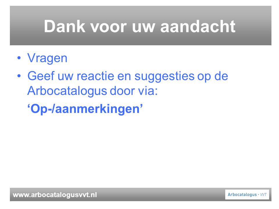 www.arbocatalogusvvt.nl Dank voor uw aandacht Vragen Geef uw reactie en suggesties op de Arbocatalogus door via: 'Op-/aanmerkingen'
