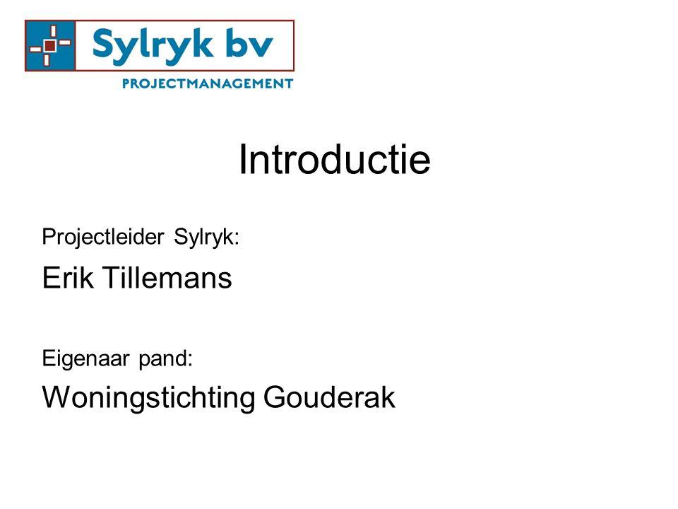 Introductie Projectleider Sylryk: Erik Tillemans Eigenaar pand: Woningstichting Gouderak