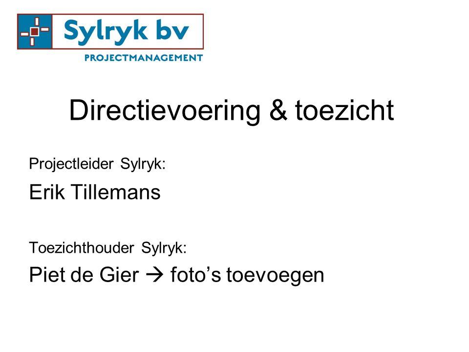 Directievoering & toezicht Projectleider Sylryk: Erik Tillemans Toezichthouder Sylryk: Piet de Gier  foto's toevoegen