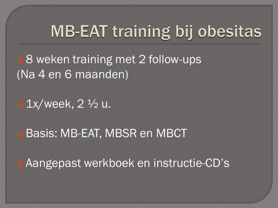  8 weken training met 2 follow-ups (Na 4 en 6 maanden)  1x/week, 2 ½ u.  Basis: MB-EAT, MBSR en MBCT  Aangepast werkboek en instructie-CD's