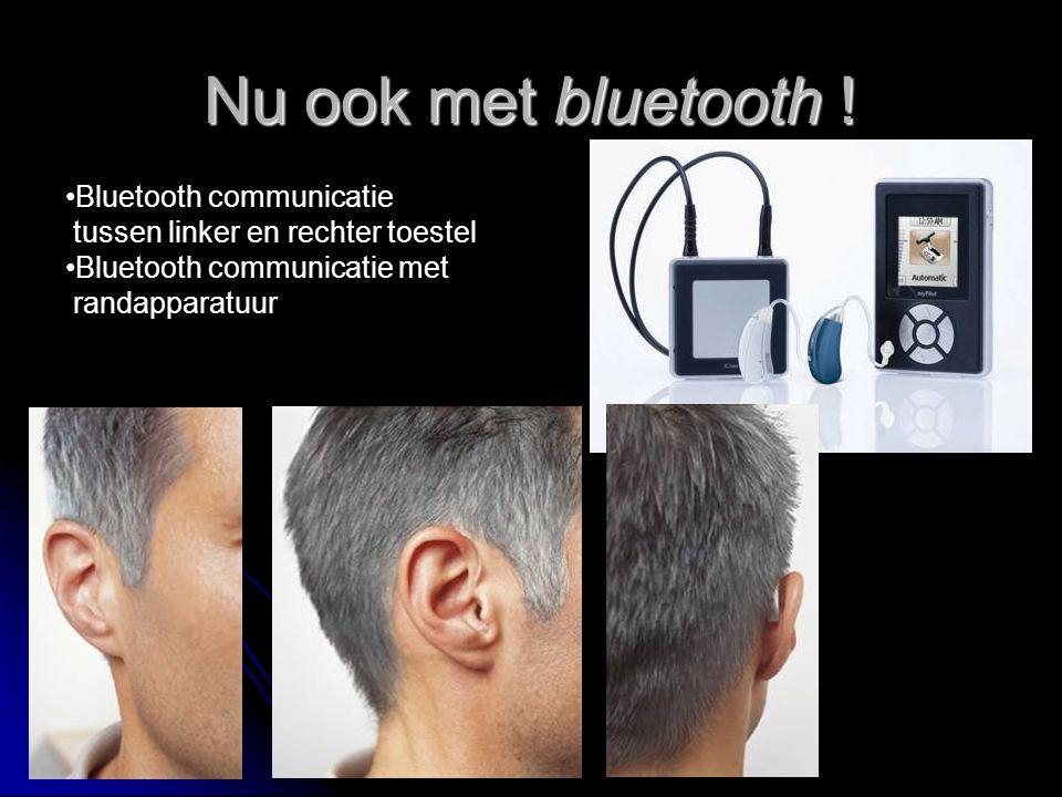 Nu ook met bluetooth ! Bluetooth communicatie tussen linker en rechter toestel Bluetooth communicatie met randapparatuur