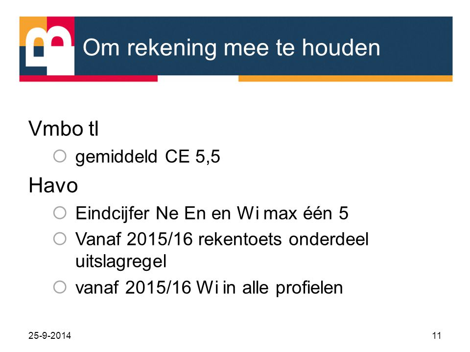 Om rekening mee te houden Vmbo tl  gemiddeld CE 5,5 Havo  Eindcijfer Ne En en Wi max één 5  Vanaf 2015/16 rekentoets onderdeel uitslagregel  vanaf