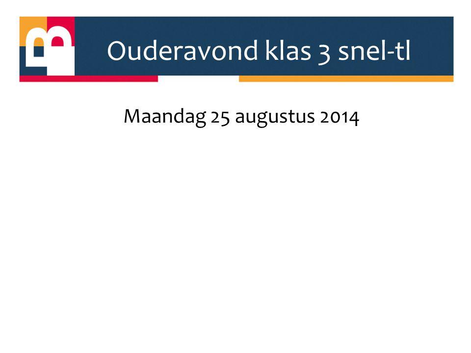Ouderavond klas 3 snel-tl Maandag 25 augustus 2014