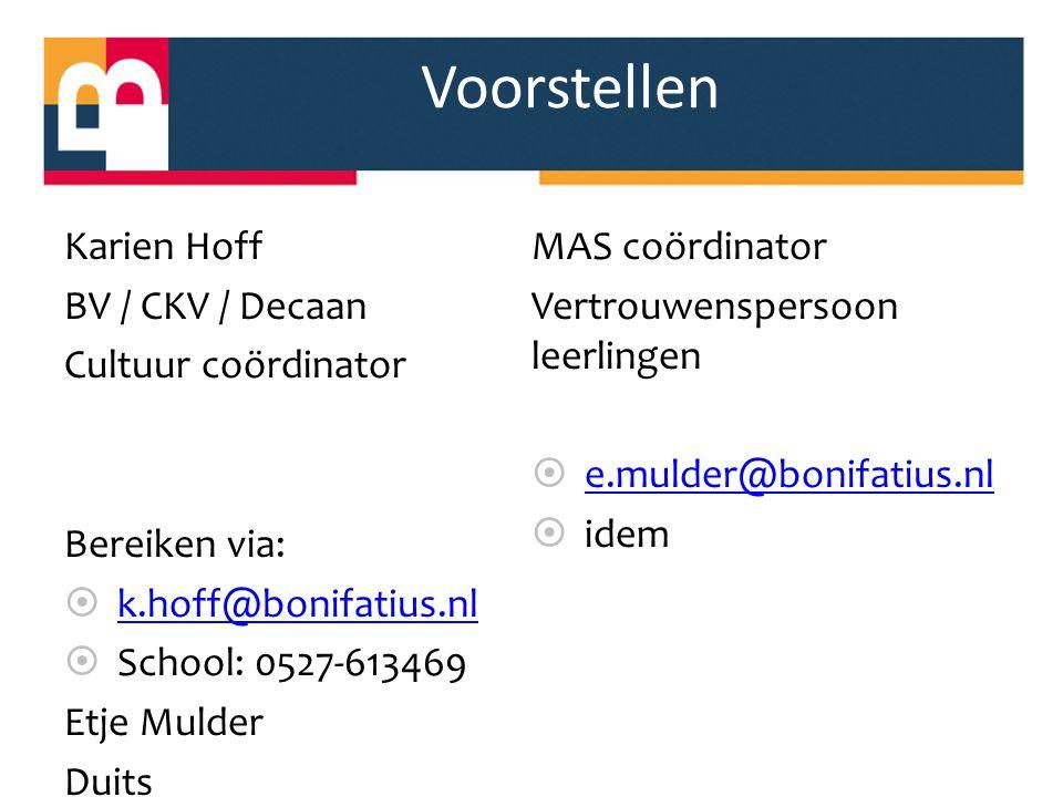 Voorstellen Karien Hoff BV / CKV / Decaan Cultuur coördinator Bereiken via:  k.hoff@bonifatius.nl k.hoff@bonifatius.nl  School: 0527-613469 Etje Mul