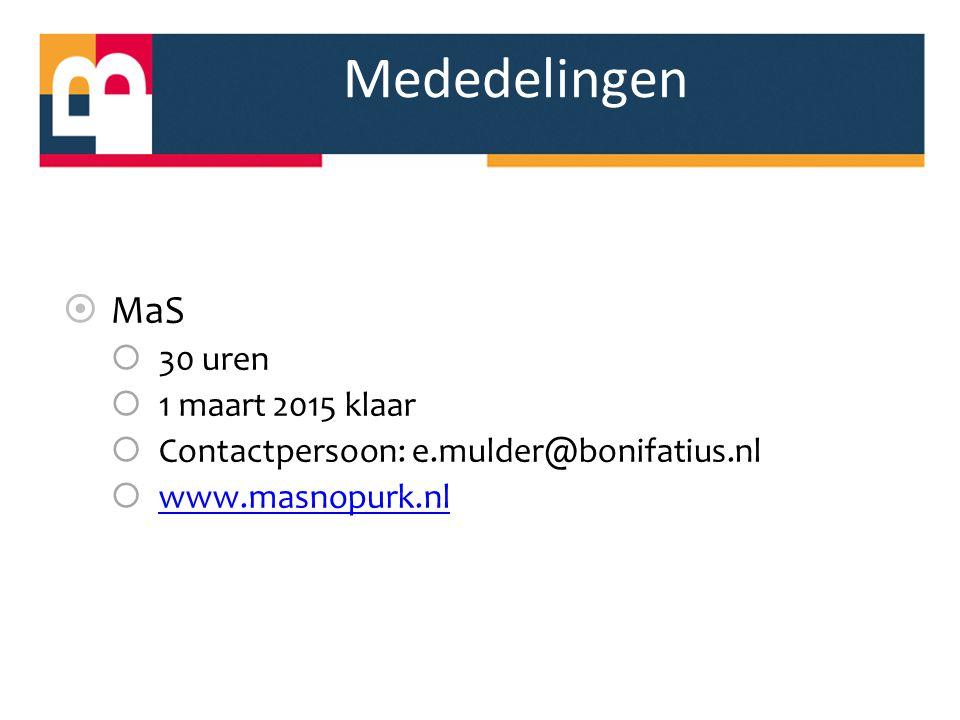 Mededelingen  MaS  30 uren  1 maart 2015 klaar  Contactpersoon: e.mulder@bonifatius.nl  www.masnopurk.nl www.masnopurk.nl