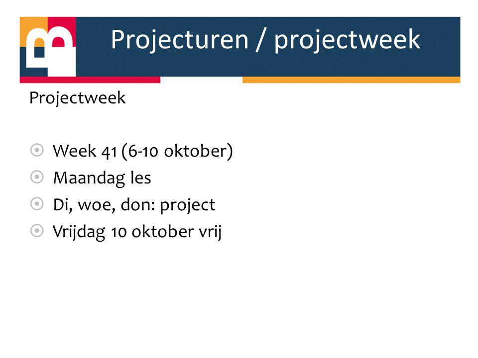 Projecturen / projectweek Projectweek  Week 41 (6-10 oktober)  Maandag les  Di, woe, don: project  Vrijdag 10 oktober vrij