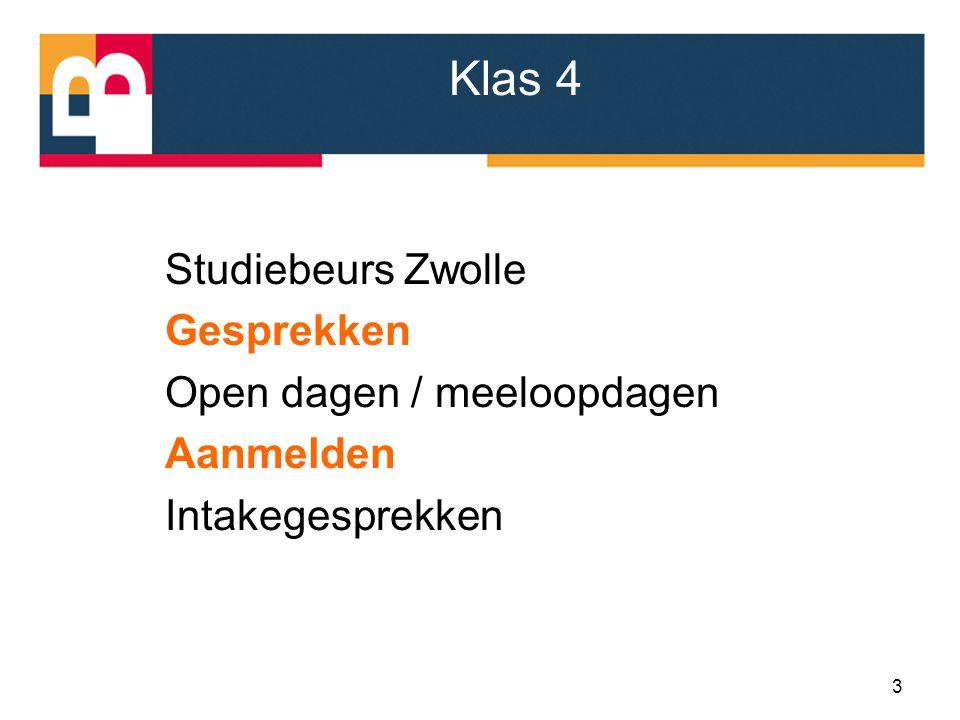 Studiebeurs Zwolle Gesprekken Open dagen / meeloopdagen Aanmelden Intakegesprekken 3 Klas 4