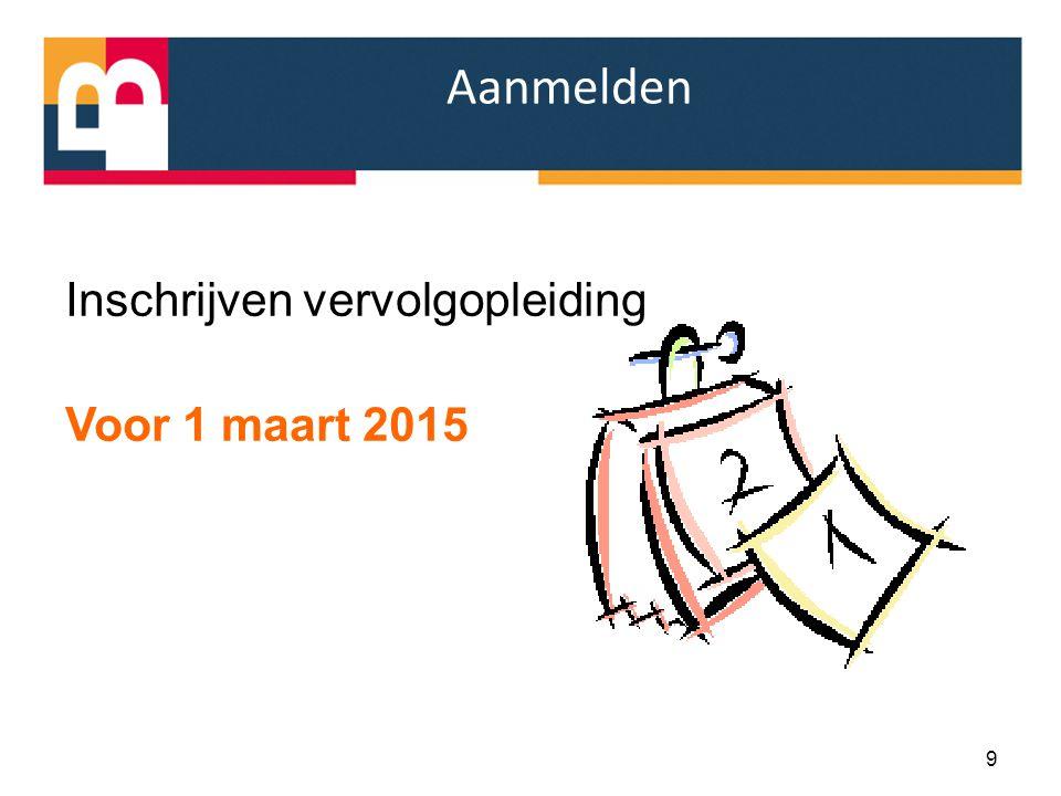 Inschrijven vervolgopleiding Voor 1 maart 2015 9 Aanmelden