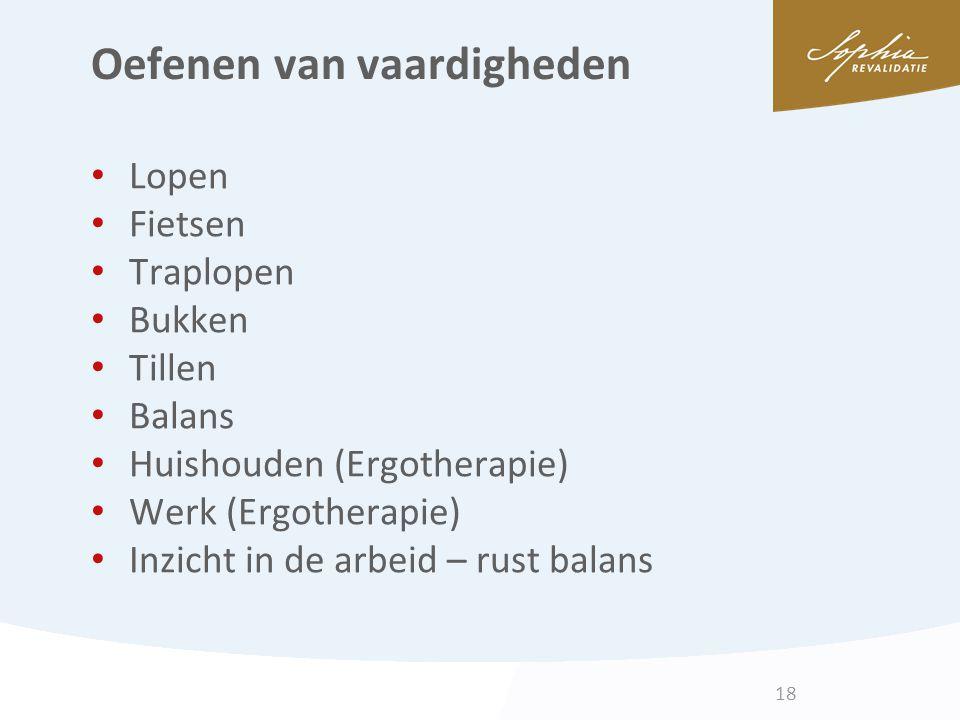 Oefenen van vaardigheden Lopen Fietsen Traplopen Bukken Tillen Balans Huishouden (Ergotherapie) Werk (Ergotherapie) Inzicht in de arbeid – rust balans