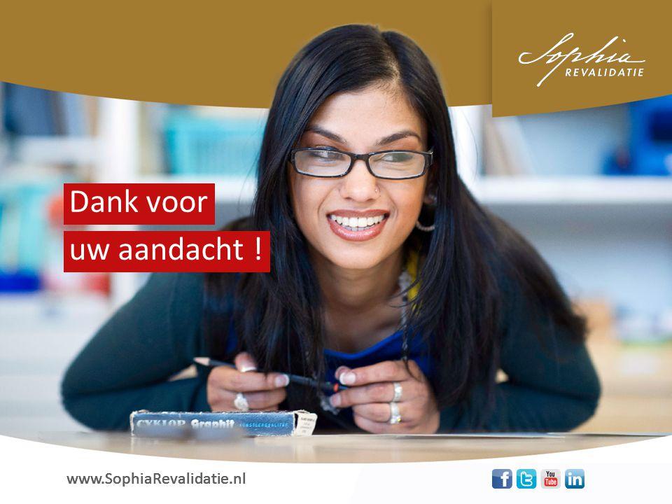 www.SophiaRevalidatie.nl uw aandacht ! Dank voor www.SophiaRevalidatie.nl uw aandacht ! Dank voor www.SophiaRevalidatie.nl uw aandacht ! Dank voor www