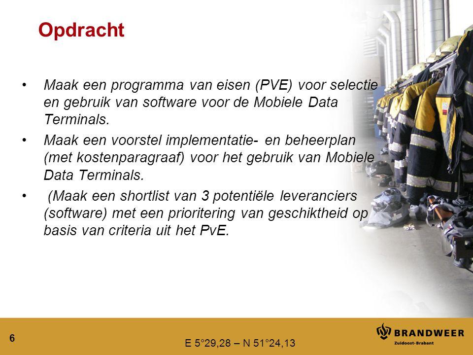 E 5°29,28 – N 51°24,13 6 Opdracht Maak een programma van eisen (PVE) voor selectie en gebruik van software voor de Mobiele Data Terminals. Maak een vo