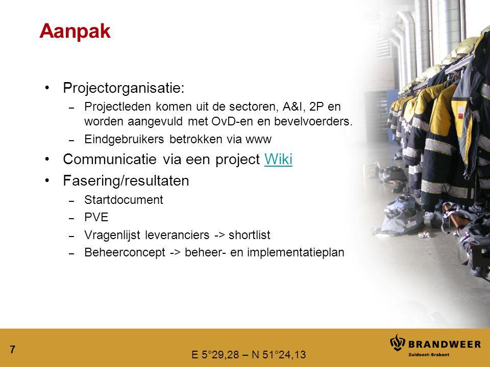 E 5°29,28 – N 51°24,13 7 Aanpak Projectorganisatie: – Projectleden komen uit de sectoren, A&I, 2P en worden aangevuld met OvD-en en bevelvoerders. – E