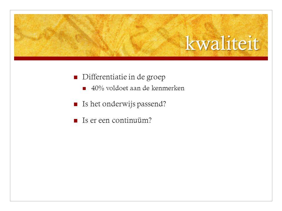 kwaliteit Differentiatie in de groep 40% voldoet aan de kenmerken Is het onderwijs passend? Is er een continuüm?