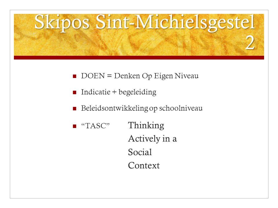 "Skipos Sint-Michielsgestel 2 DOEN = Denken Op Eigen Niveau Indicatie + begeleiding Beleidsontwikkeling op schoolniveau ""TASC"" Thinking Actively in a S"