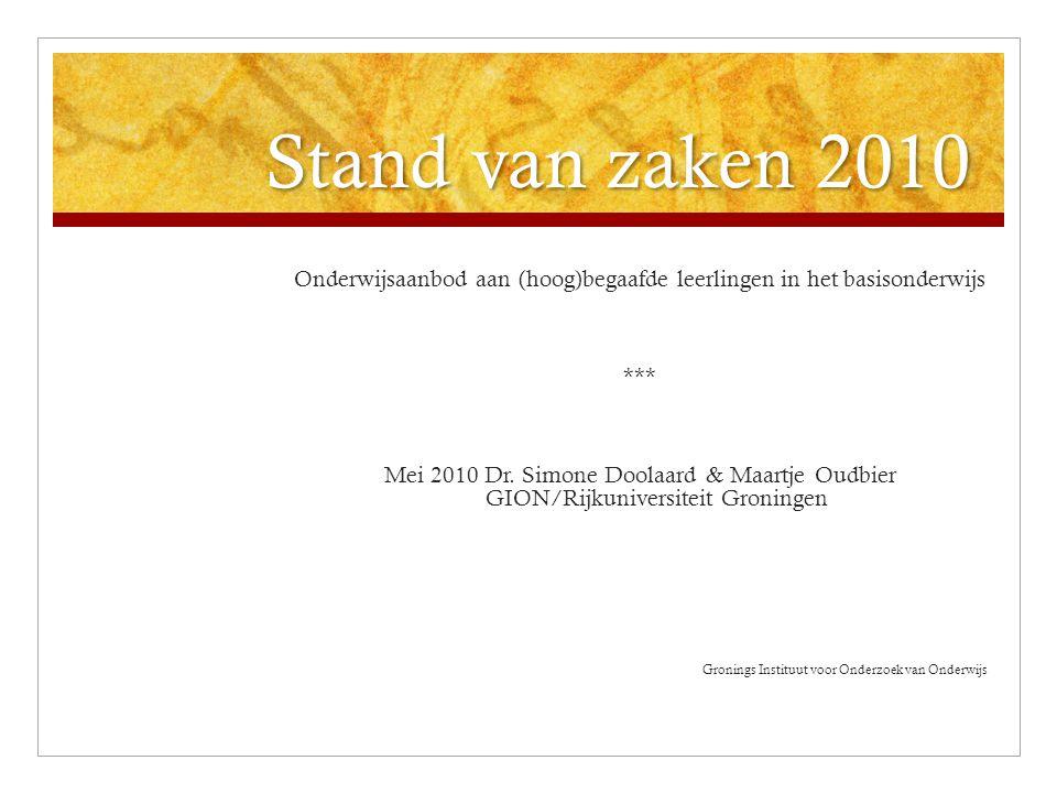 Stand van zaken 2010 Onderwijsaanbod aan (hoog)begaafde leerlingen in het basisonderwijs *** Mei 2010 Dr. Simone Doolaard & Maartje Oudbier GION/Rijku
