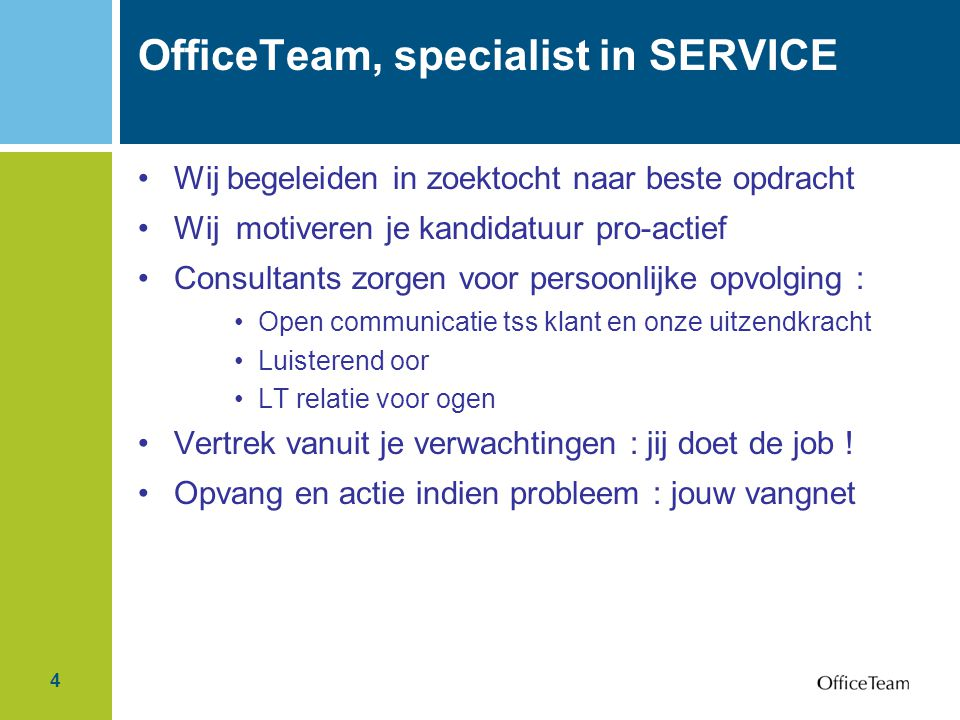 5 OfficeTeam's Missie To be the premier provider of specialized temporary staffing services for highly skilled administrative and office support personnel while adhering to the highest professional standards of excellence.