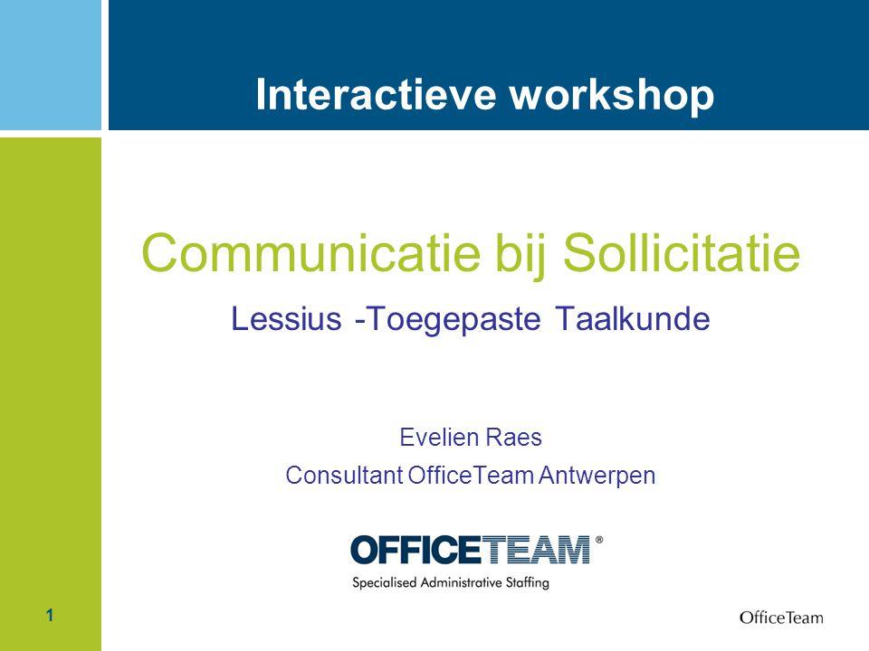 1 Interactieve workshop Communicatie bij Sollicitatie Lessius -Toegepaste Taalkunde Evelien Raes Consultant OfficeTeam Antwerpen