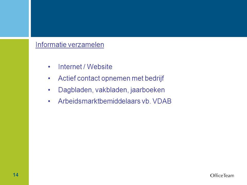 14 Informatie verzamelen Internet / Website Actief contact opnemen met bedrijf Dagbladen, vakbladen, jaarboeken Arbeidsmarktbemiddelaars vb. VDAB