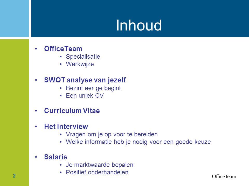 2 Inhoud OfficeTeam Specialisatie Werkwijze SWOT analyse van jezelf Bezint eer ge begint Een uniek CV Curriculum Vitae Het Interview Vragen om je op v