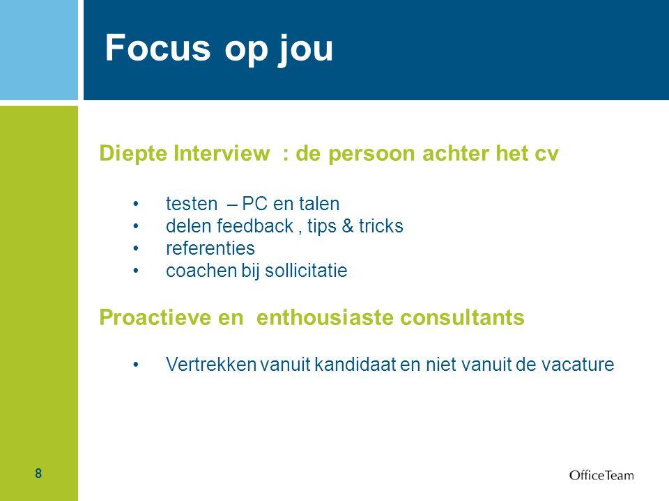 8 Focus op jou Diepte Interview : de persoon achter het cv testen – PC en talen delen feedback, tips & tricks referenties coachen bij sollicitatie Pro