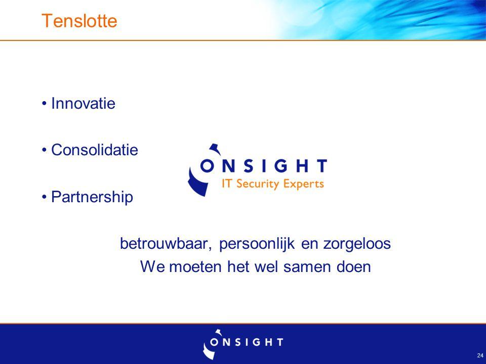 24 Tenslotte Innovatie Consolidatie Partnership betrouwbaar, persoonlijk en zorgeloos We moeten het wel samen doen