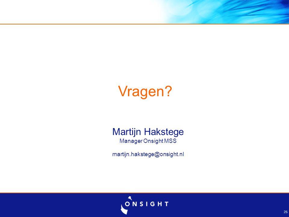 25 Vragen? Martijn Hakstege Manager Onsight MSS martijn.hakstege@onsight.nl