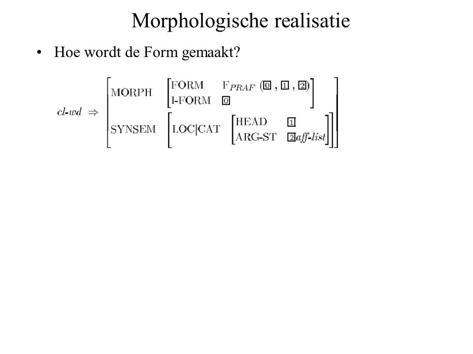 Morphologische realisatie Hoe wordt de Form gemaakt