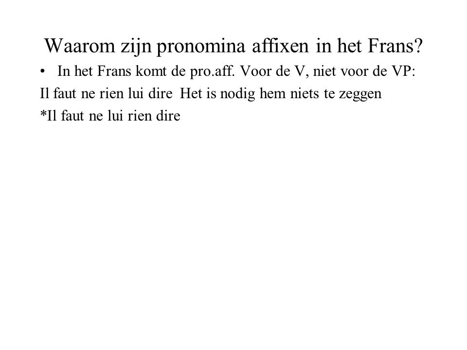 Waarom zijn pronomina affixen in het Frans.In het Frans komt de pro.aff.